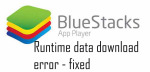 BlueStacks Runtime data download error-Issue fixed: Download Offline Installer